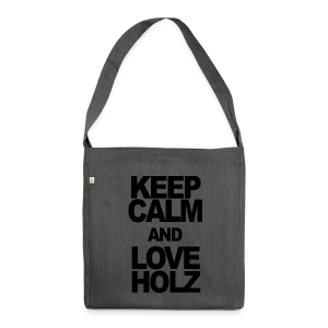 KEEP CALM AND LOVE HOLZ - Schultertasche aus Recycling-Material