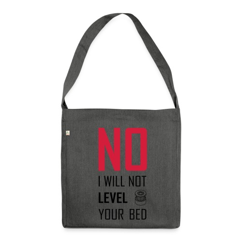 No I will not level your bed (vertical) - Shoulder Bag made from recycled material