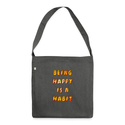 being happy is a habit - Shoulder Bag made from recycled material