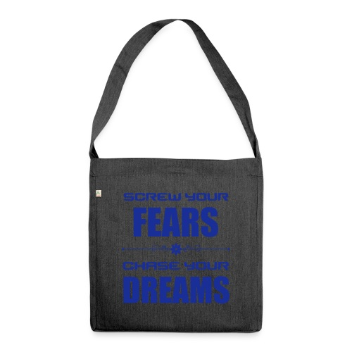 Screw your Fears - Chase your Dreams - Schultertasche aus Recycling-Material