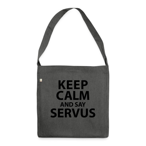 Keep calm and say Servus - Schultertasche aus Recycling-Material