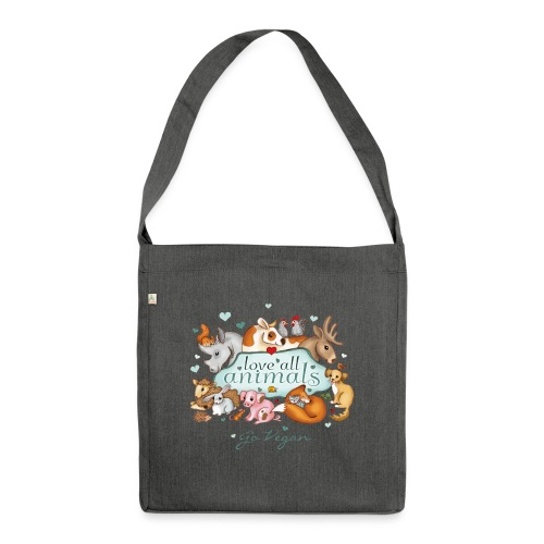 love all animals - go vegan - Shoulder Bag made from recycled material