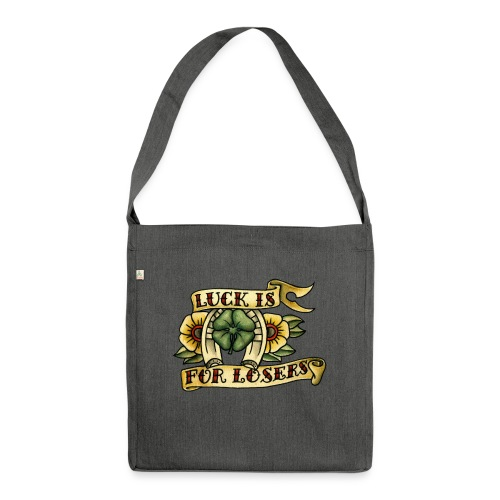 Luck Is For Losers - Shoulder Bag made from recycled material