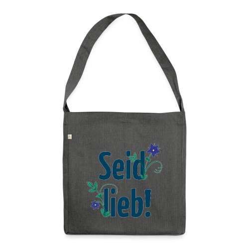 Seid lieb! - Schultertasche aus Recycling-Material