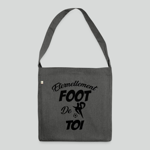 Eternellement Foot de Toi - Sac bandoulière 100 % recyclé