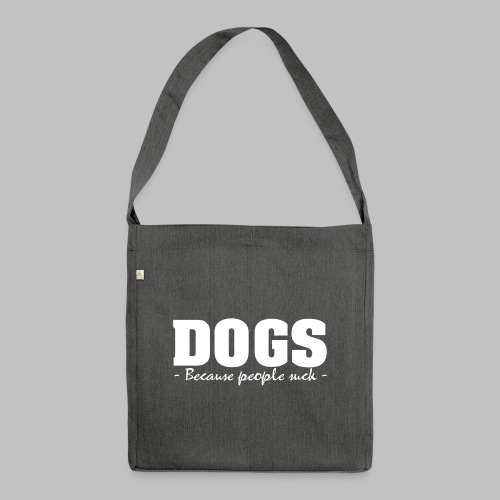 DOGS - BECAUSE PEOPLE SUCK - Schultertasche aus Recycling-Material