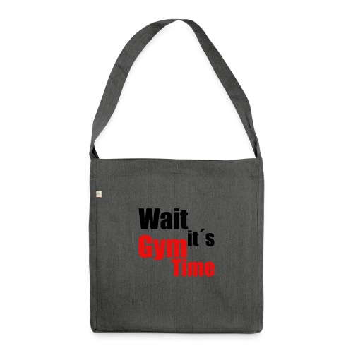 wait its gym time - Schultertasche aus Recycling-Material