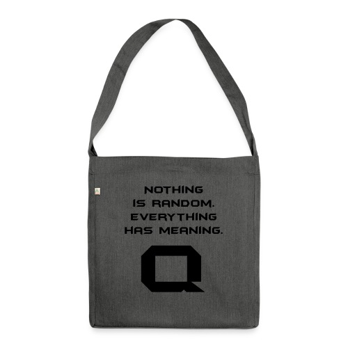 Nothing is random. Everything has meaning. - Schultertasche aus Recycling-Material