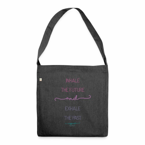 Inhale the Future and Exhale the Past - Shoulder Bag made from recycled material