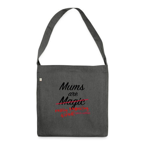 Mums are Magic ... really F * @%! Ng tired! - Shoulder Bag made from recycled material