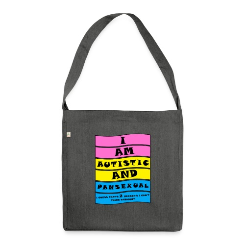 Autistic and Pansexual   Funny Quote - Shoulder Bag made from recycled material