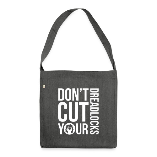 DON T CUT YOUR DREADLOCKS - Shoulder Bag made from recycled material