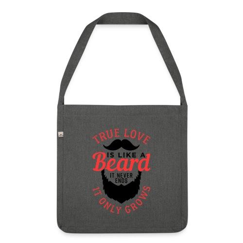 True Love Is Like A Beard - Schultertasche aus Recycling-Material