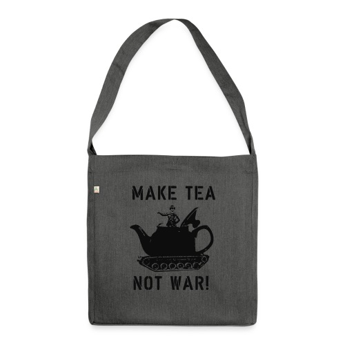 Make Tea not War! - Shoulder Bag made from recycled material