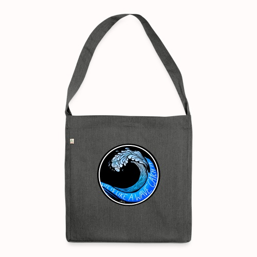 Life Is Like A Wave, Catch It - Shoulder Bag made from recycled material