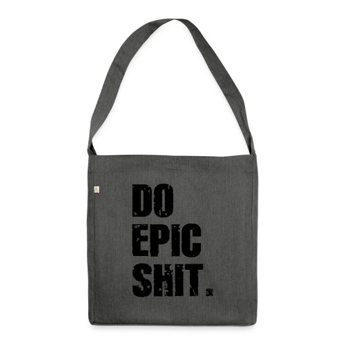 Do Epic Shit. - Schultertasche aus Recycling-Material