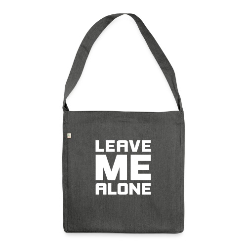 Leave me alone! Lass mich in Ruhe! fuck off hau ab - Shoulder Bag made from recycled material