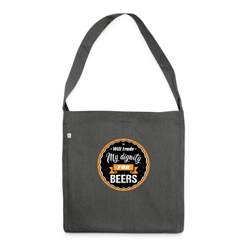 Trade my dignity for beer - Shoulder Bag made from recycled material