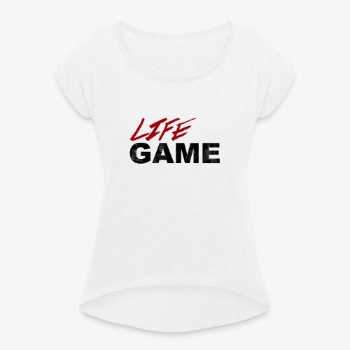 Life Game 2 - Frauen T-Shirt mit gerollten Ärmeln