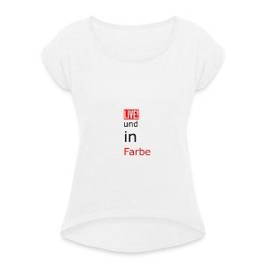 Live und in farbe - Frauen T-Shirt mit gerollten Ärmeln