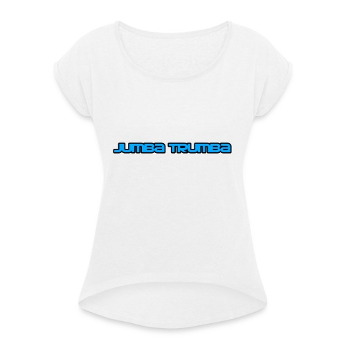 Jumba Trumba Spreadshirt - Women's T-shirt with rolled up sleeves