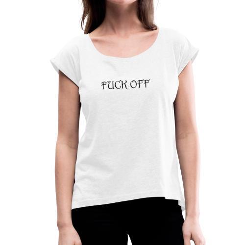 FUCK OFF - Frauen T-Shirt mit gerollten Ärmeln