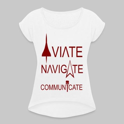 AVIATE - NAVIGATE - COMMUNICATE - Frauen T-Shirt mit gerollten Ärmeln