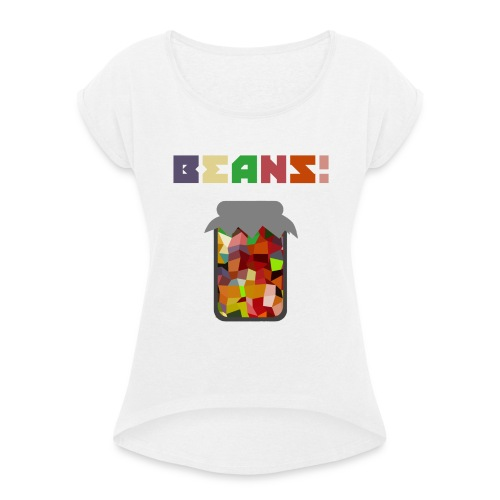 BEANS!!!! - Women's T-Shirt with rolled up sleeves