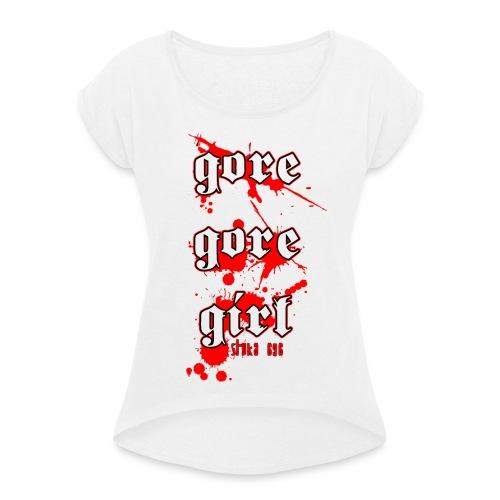 gore gore girl - Frauen T-Shirt mit gerollten Ärmeln