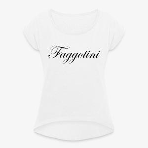 Faggotini - T-shirt à manches retroussées Femme