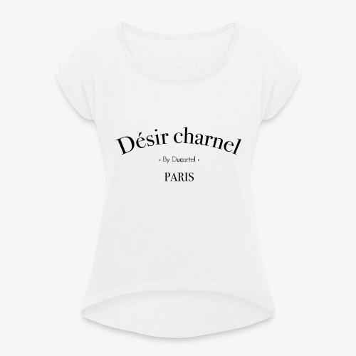 Désir charnel - T-shirt à manches retroussées Femme