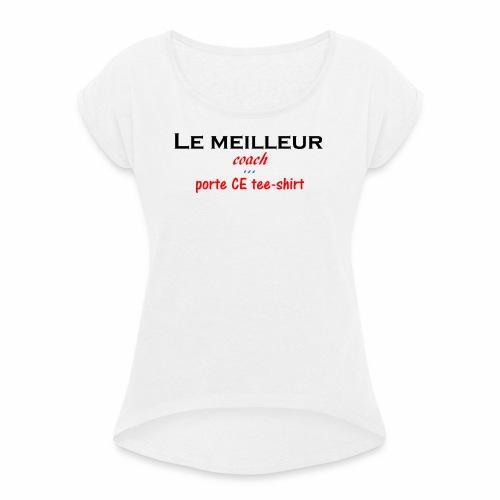 le meilleur coach porte ce tee shirt - T-shirt à manches retroussées Femme