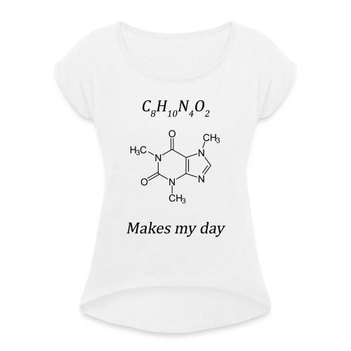 Coffein makes my day - Frauen T-Shirt mit gerollten Ärmeln