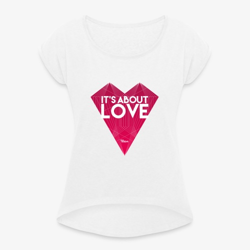 It's about love - Frauen T-Shirt mit gerollten Ärmeln