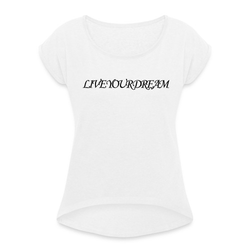 LIVE YOUR DREAM - Frauen T-Shirt mit gerollten Ärmeln