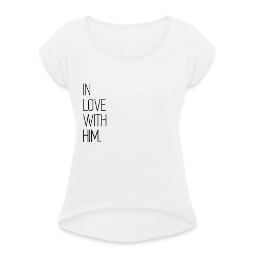 In Love With Him - Frauen T-Shirt mit gerollten Ärmeln