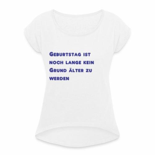 Geburtstag - Frauen T-Shirt mit gerollten Ärmeln