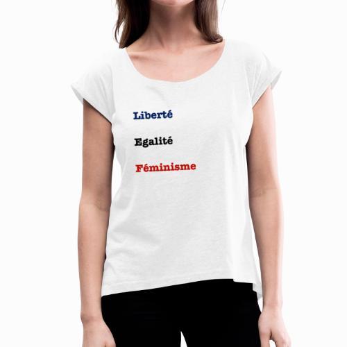 liberte egalite feminisme - T-shirt à manches retroussées Femme