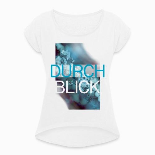 Durchblick - Naturfotodesign by Yasmin Embacher - Frauen T-Shirt mit gerollten Ärmeln