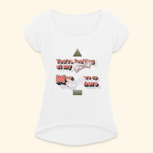 Boob's & Eyes - Frauen T-Shirt mit gerollten Ärmeln
