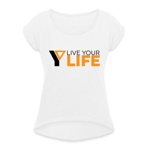 Original LiveYourLife - Frauen T-Shirt mit gerollten Ärmeln