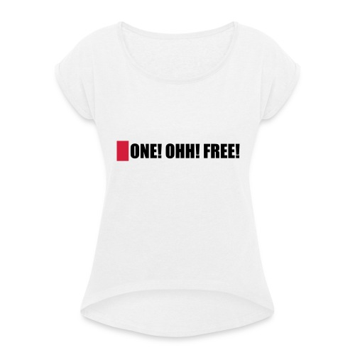 ONE! OHH! FREE! - Frauen T-Shirt mit gerollten Ärmeln