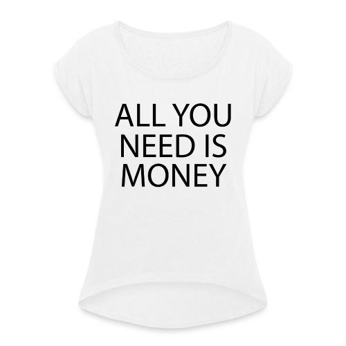 All you need is Money - T-skjorte med rulleermer for kvinner