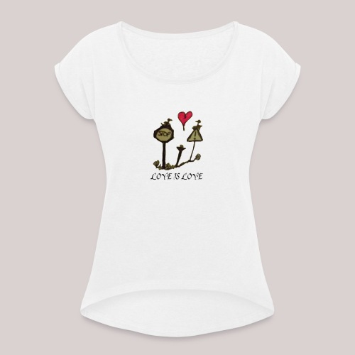 Love is Love - Women's T-Shirt with rolled up sleeves