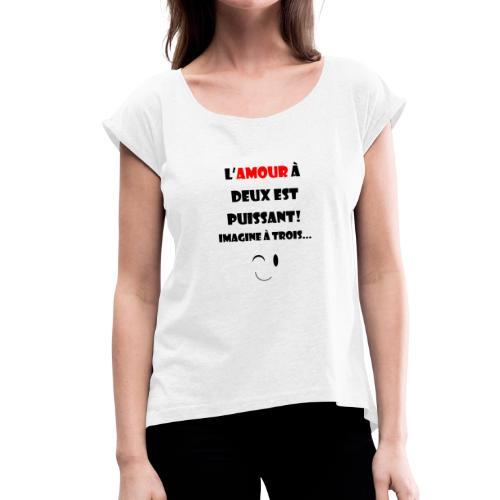L'amour à deux... - T-shirt à manches retroussées Femme