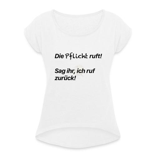 Die Pflicht ruft! - Frauen T-Shirt mit gerollten Ärmeln