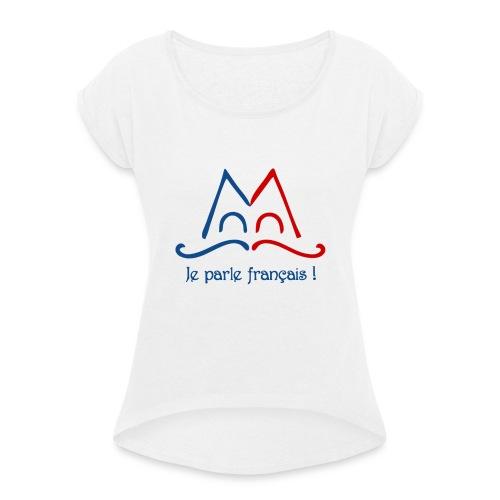 Je parle français ! - T-shirt à manches retroussées Femme