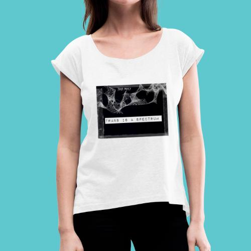 Trans is a spectrum - Women's T-Shirt with rolled up sleeves