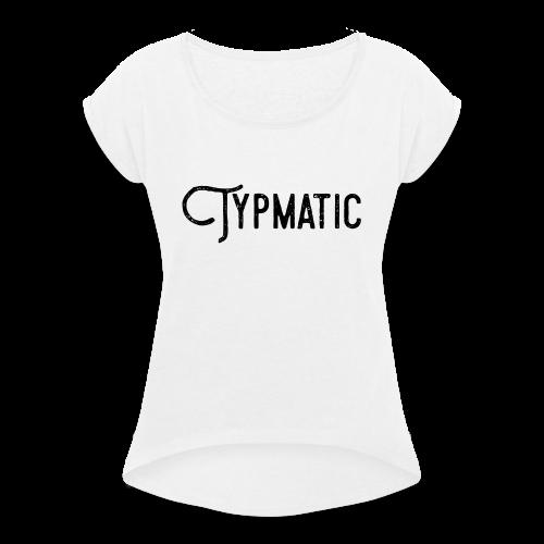 Typmatic - Frauen T-Shirt mit gerollten Ärmeln