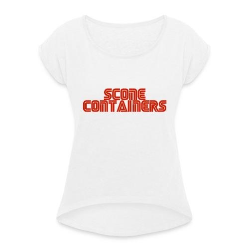 SconeContainers - Frauen T-Shirt mit gerollten Ärmeln